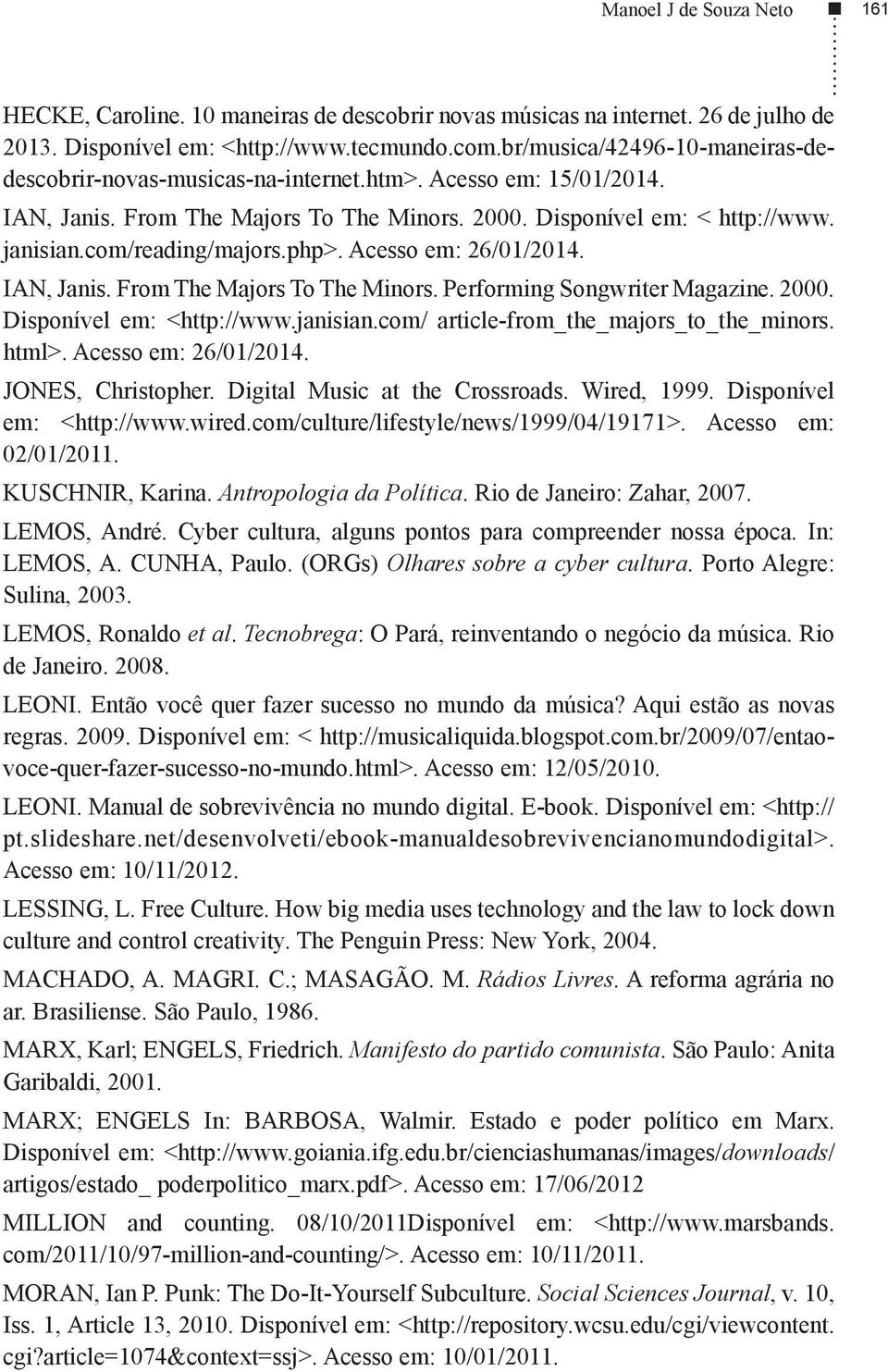 com/reading/majors.php>. Acesso em: 26/01/2014. IAN, Janis. From The Majors To The Minors. Performing Songwriter Magazine. 2000. Disponível em: <http://www.janisian.