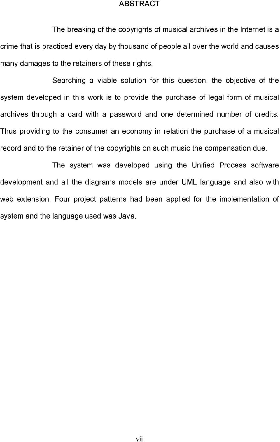 Searching a viable solution for this question, the objective of the system developed in this work is to provide the purchase of legal form of musical archives through a card with a password and one