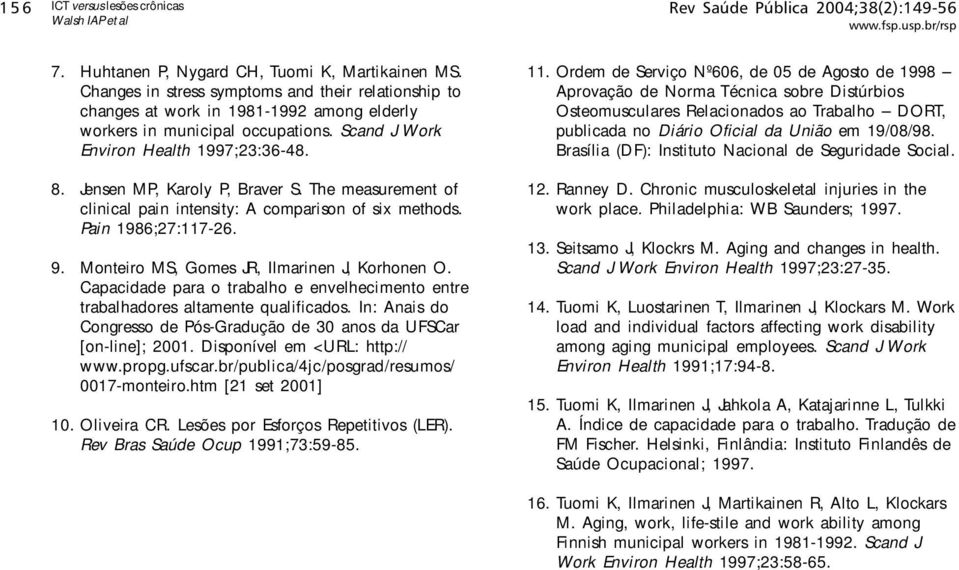 Jensen MP, Karoly P, Braver S. The measurement of clinical pain intensity: A comparison of six methods. Pain 1986;27:117-26. 9. Monteiro MS, Gomes JR, Ilmarinen J, Korhonen O.