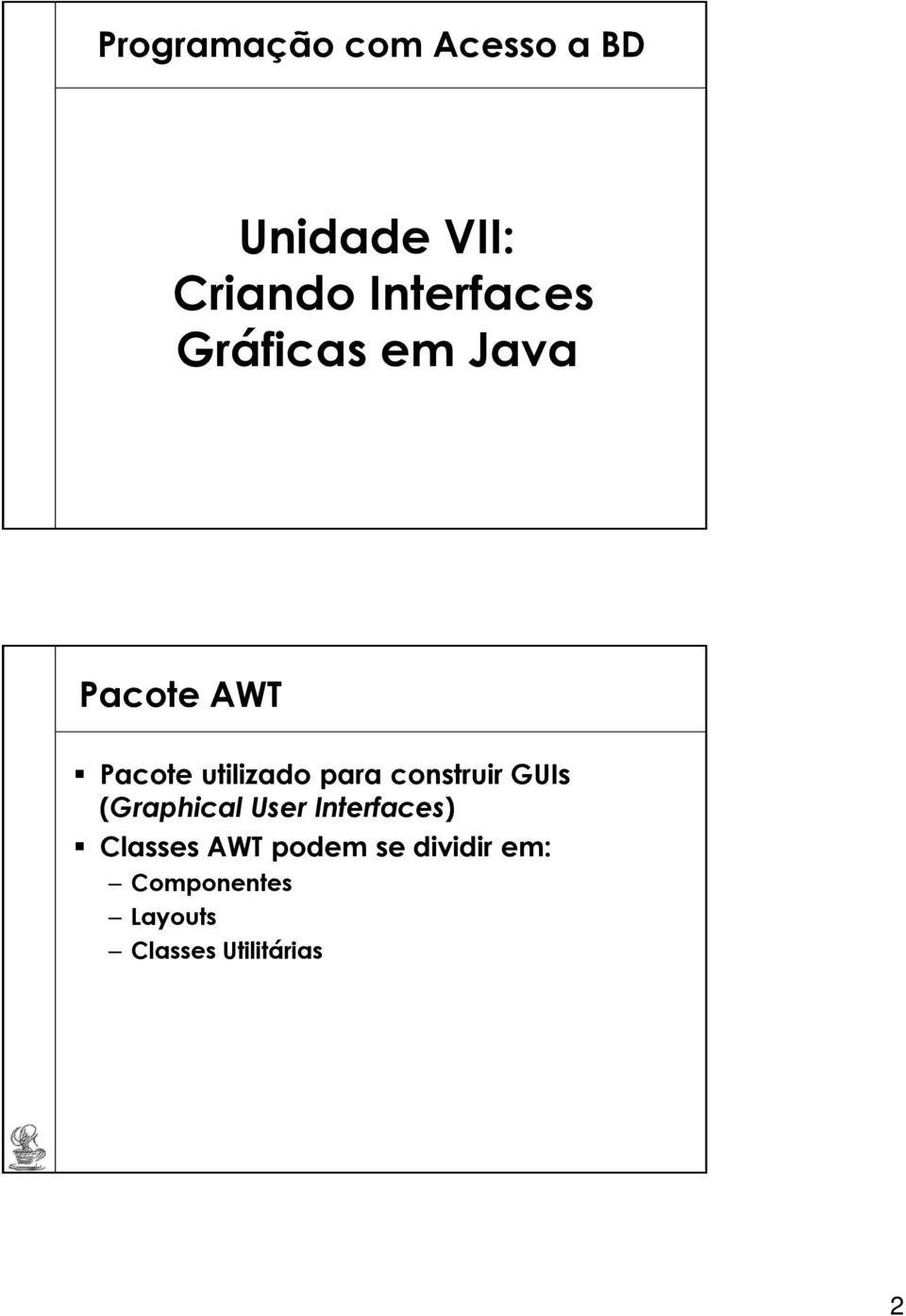 para construir GUIs (Graphical User Interfaces) Classes