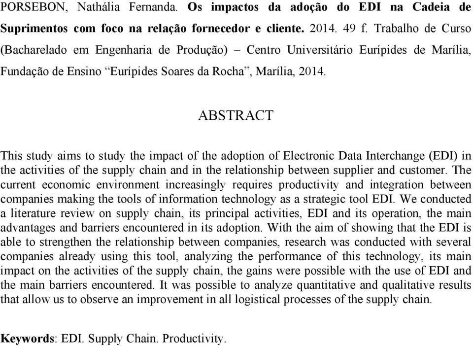 ABSTRACT This study aims to study the impact of the adoption of Electronic Data Interchange (EDI) in the activities of the supply chain and in the relationship between supplier and customer.