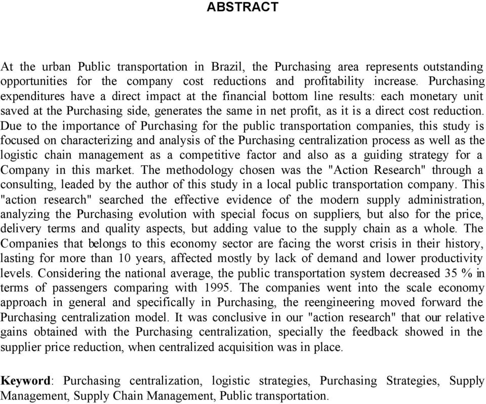 Due to the importance of Purchasing for the public transportation companies, this study is focused on characterizing and analysis of the Purchasing centralization process as well as the logistic