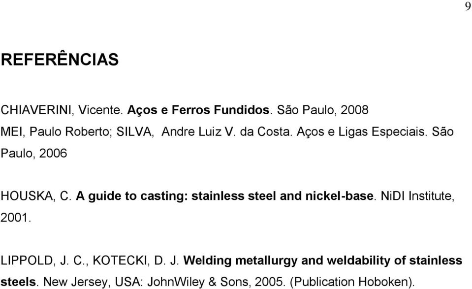 São Paulo, 2006 HOUSKA, C. A guide to casting: stainless steel and nickel-base. NiDI Institute, 2001.