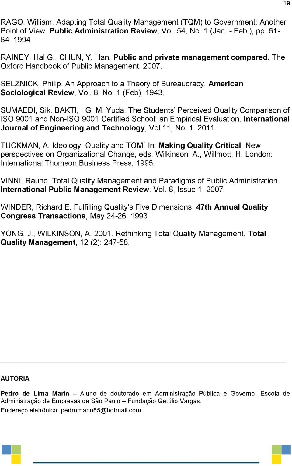 1 (Feb), 1943. SUMAEDI, Sik. BAKTI, I G. M. Yuda. The Students Perceived Quality Comparison of ISO 9001 and Non-ISO 9001 Certified School: an Empirical Evaluation.