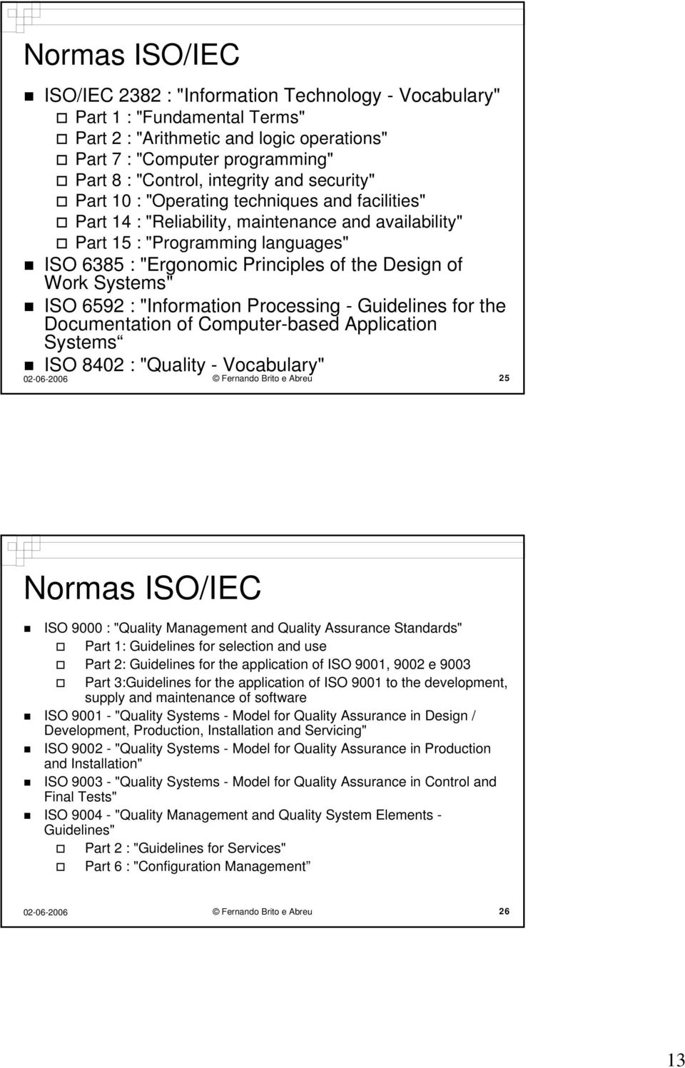 "Design of Work Systems"" ISO 6592 : ""Information Processing - Guidelines for the Documentation of Computer-based Application Systems ISO 8402 : ""Quality - Vocabulary"" Fernando Brito e Abreu 25 Normas"