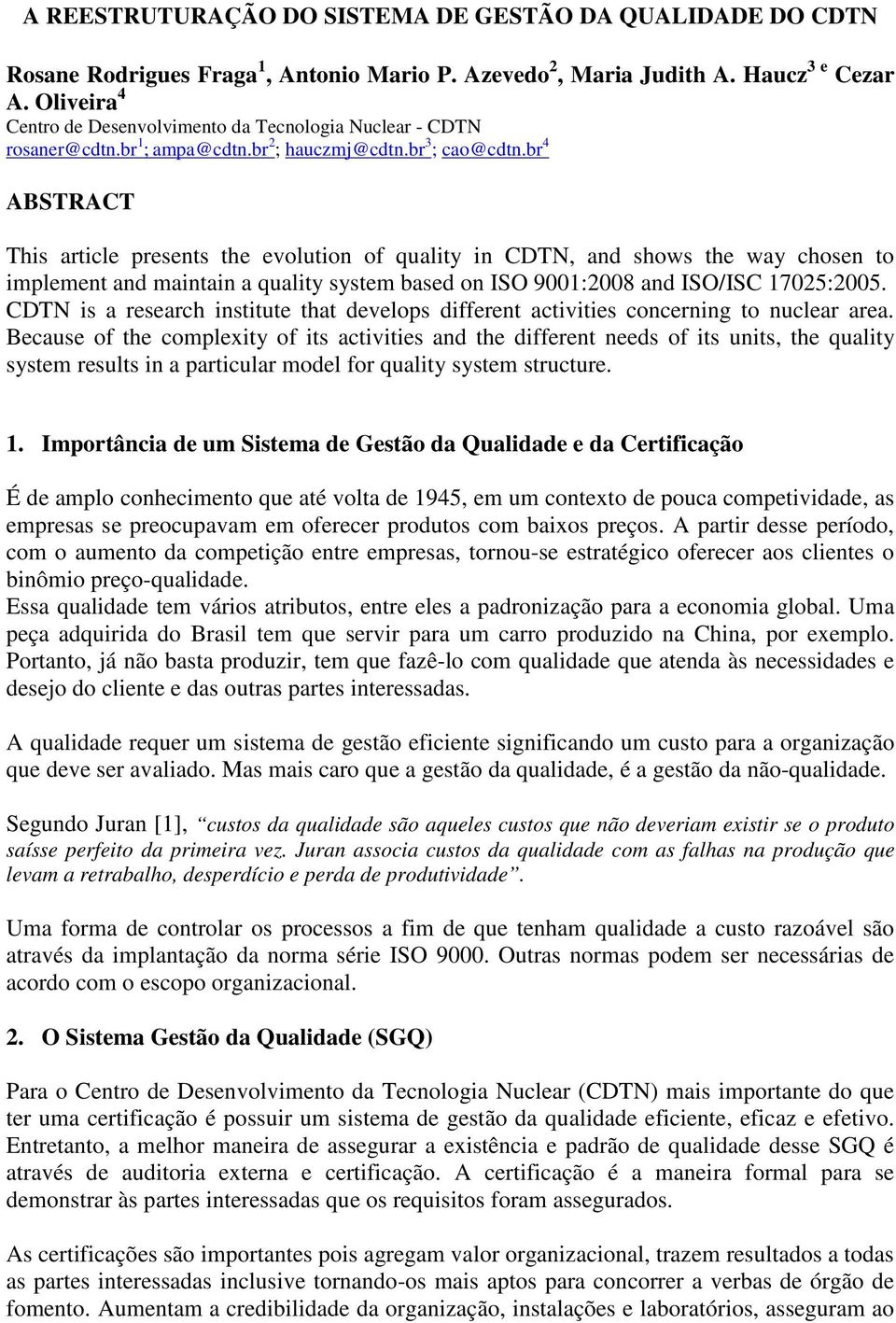 br 4 ABSTRACT This article presents the evolution of quality in CDTN, and shows the way chosen to implement and maintain a quality system based on ISO 9001:2008 and ISO/ISC 17025:2005.