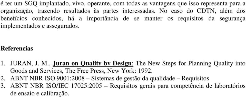 JURAN, J. M., Juran on Quality by Design: The New Steps for Planning Quality into Goods and Services, The Free Press, New York: 1992. 2.