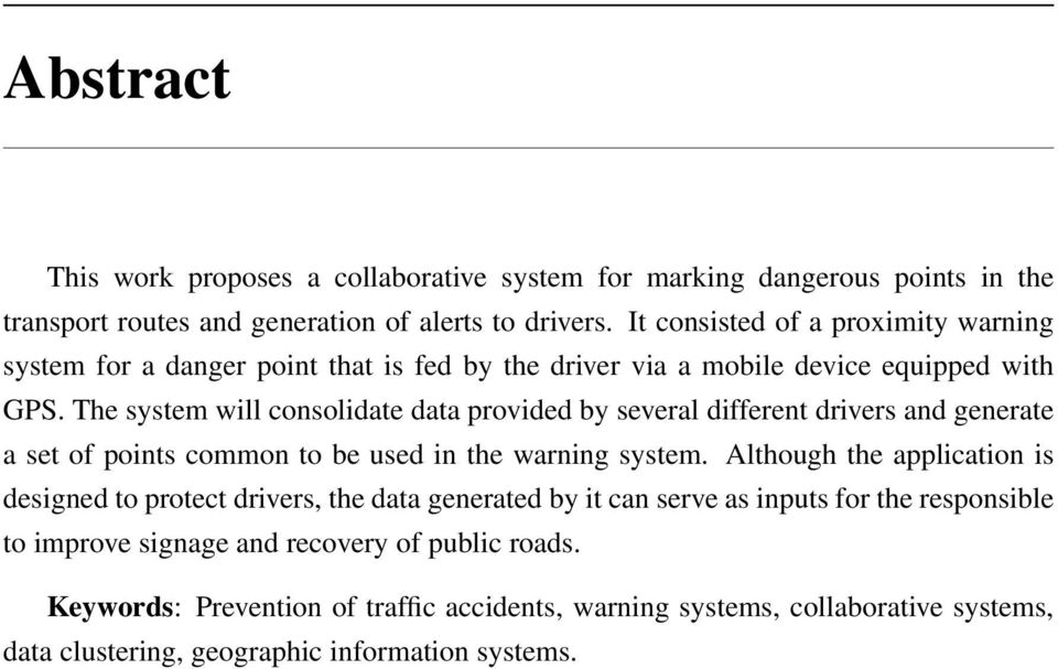 The system will consolidate data provided by several different drivers and generate a set of points common to be used in the warning system.