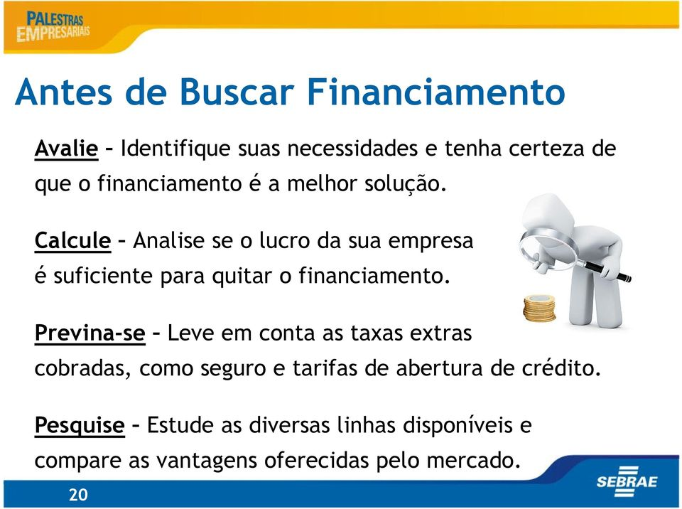 Calcule Analise se o lucro da sua empresa é suficiente para quitar o financiamento.