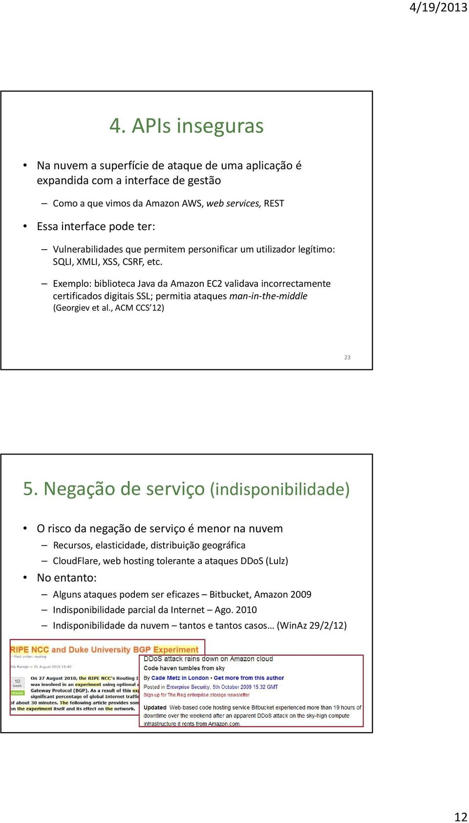 Exemplo: biblioteca Java da Amazon EC2 validava incorrectamente certificados digitais SSL; permitia ataques man in the middle (Georgiev et al., ACM CCS 12) 23 5.