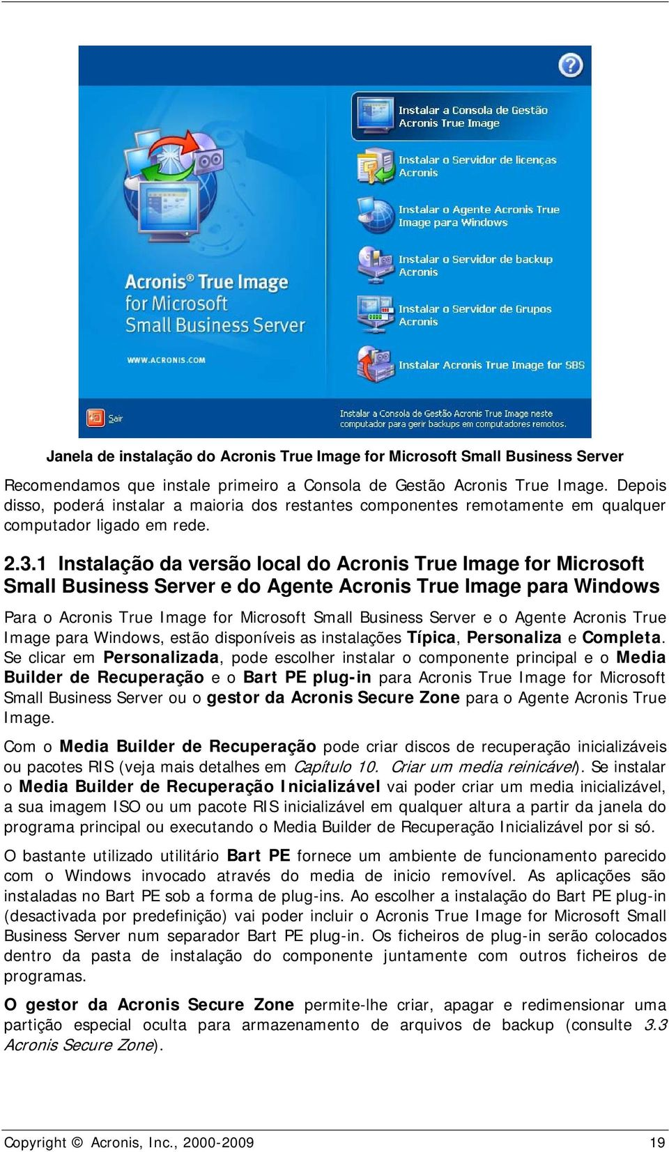 1 Instalação da versão local do Acronis True Image for Microsoft Small Business Server e do Agente Acronis True Image para Windows Para o Acronis True Image for Microsoft Small Business Server e o