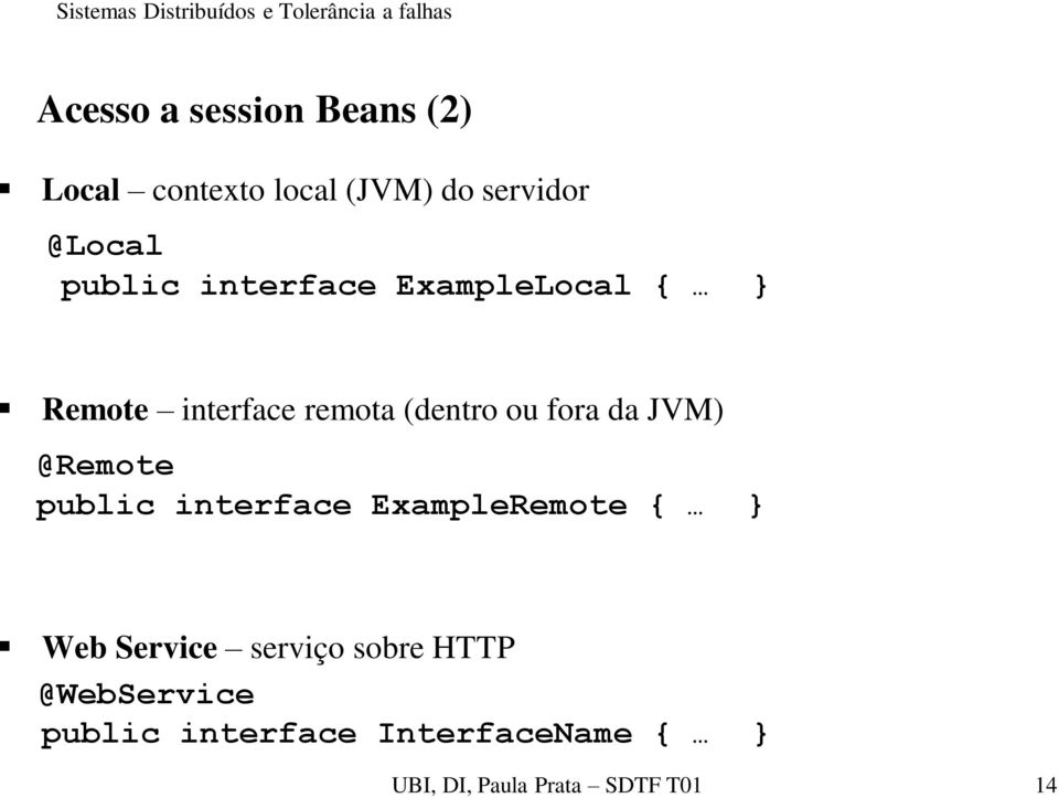 JVM) @Remote public interface ExampleRemote { } Web Service serviço sobre