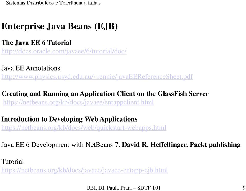 org/kb/docs/javaee/entappclient.html Introduction to Developing Web Applications https://netbeans.org/kb/docs/web/quickstart-webapps.