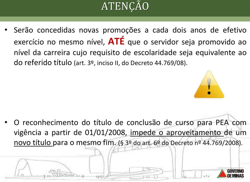 3º, inciso II, do Decreto 44.769/08).