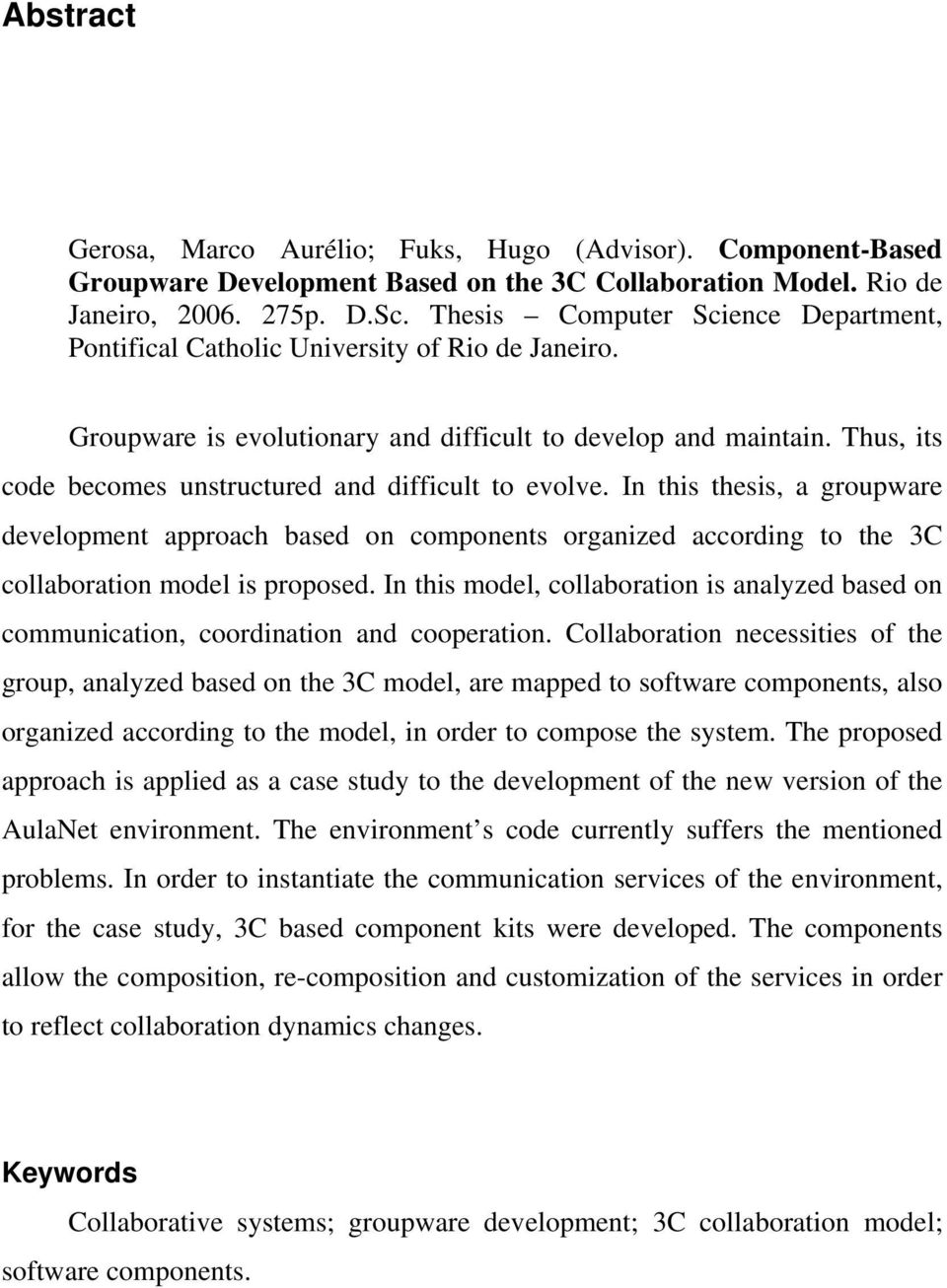 Thus, its code becomes unstructured and difficult to evolve. In this thesis, a groupware development approach based on components organized according to the 3C collaboration model is proposed.