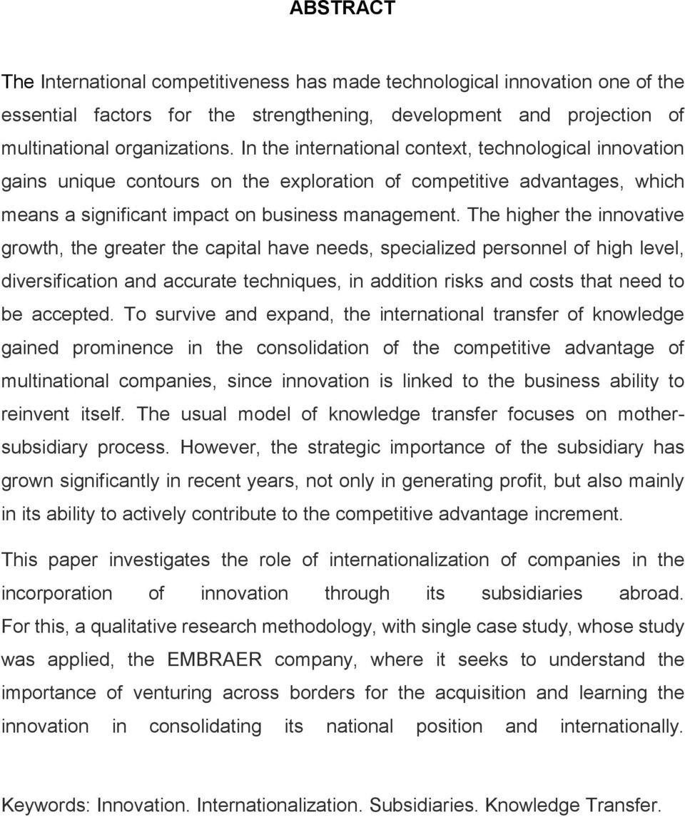 The higher the innovative growth, the greater the capital have needs, specialized personnel of high level, diversification and accurate techniques, in addition risks and costs that need to be