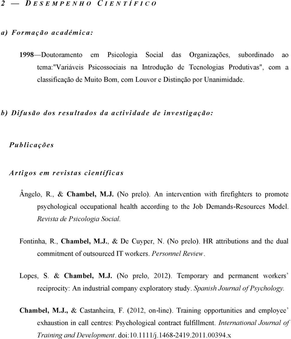 , & Chambel, M.J. (No prelo). An intervention with firefighters to promote psychological occupational health according to the Job Demands-Resources Model. Revista de Psicologia Social. Fontinha, R.