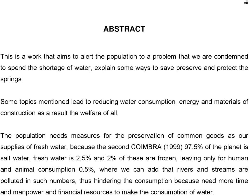 The population needs measures for the preservation of common goods as our supplies of fresh water, because the second COIMBRA (1999) 97.5% of the planet is salt water, fresh water is 2.