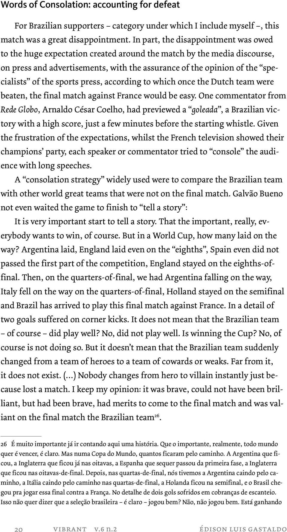 sports press, according to which once the Dutch team were beaten, the final match against France would be easy.