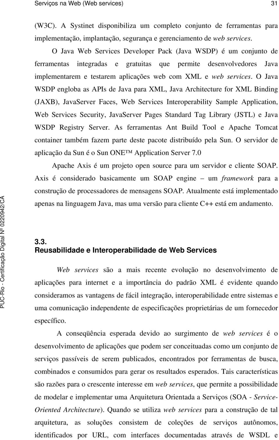 O Java WSDP engloba as APIs de Java para XML, Java Architecture for XML Binding (JAXB), JavaServer Faces, Web Services Interoperability Sample Application, Web Services Security, JavaServer Pages