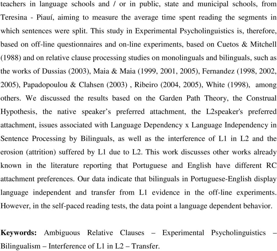 monolinguals and bilinguals, such as the works of Dussias (2003), Maia & Maia (1999, 2001, 2005), Fernandez (1998, 2002, 2005), Papadopoulou & Clahsen (2003), Ribeiro (2004, 2005), White (1998),