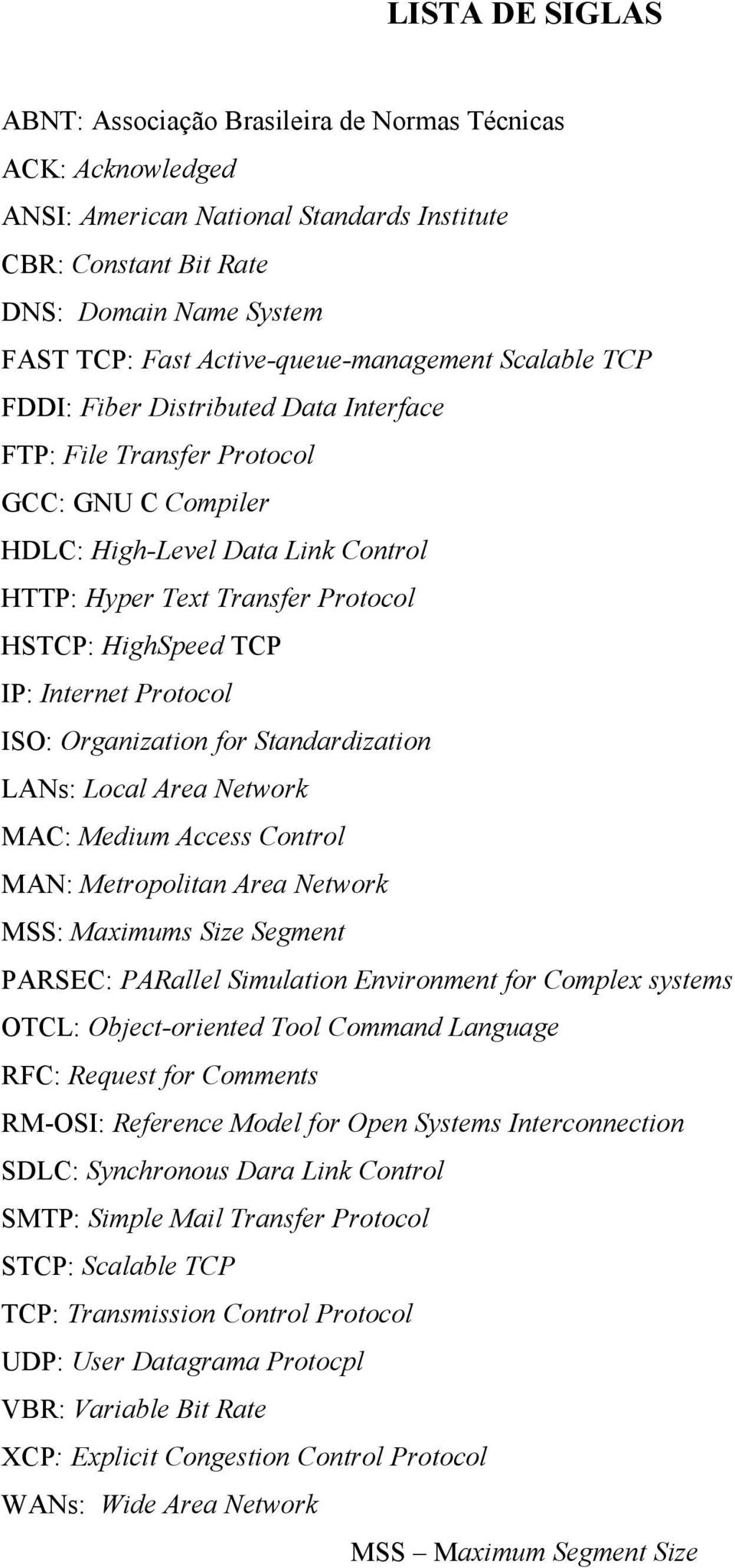 HSTCP: HighSpeed TCP IP: Internet Protocol ISO: Organization for Standardization LANs: Local Area Network MAC: Medium Access Control MAN: Metropolitan Area Network MSS: Maximums Size Segment PARSEC: