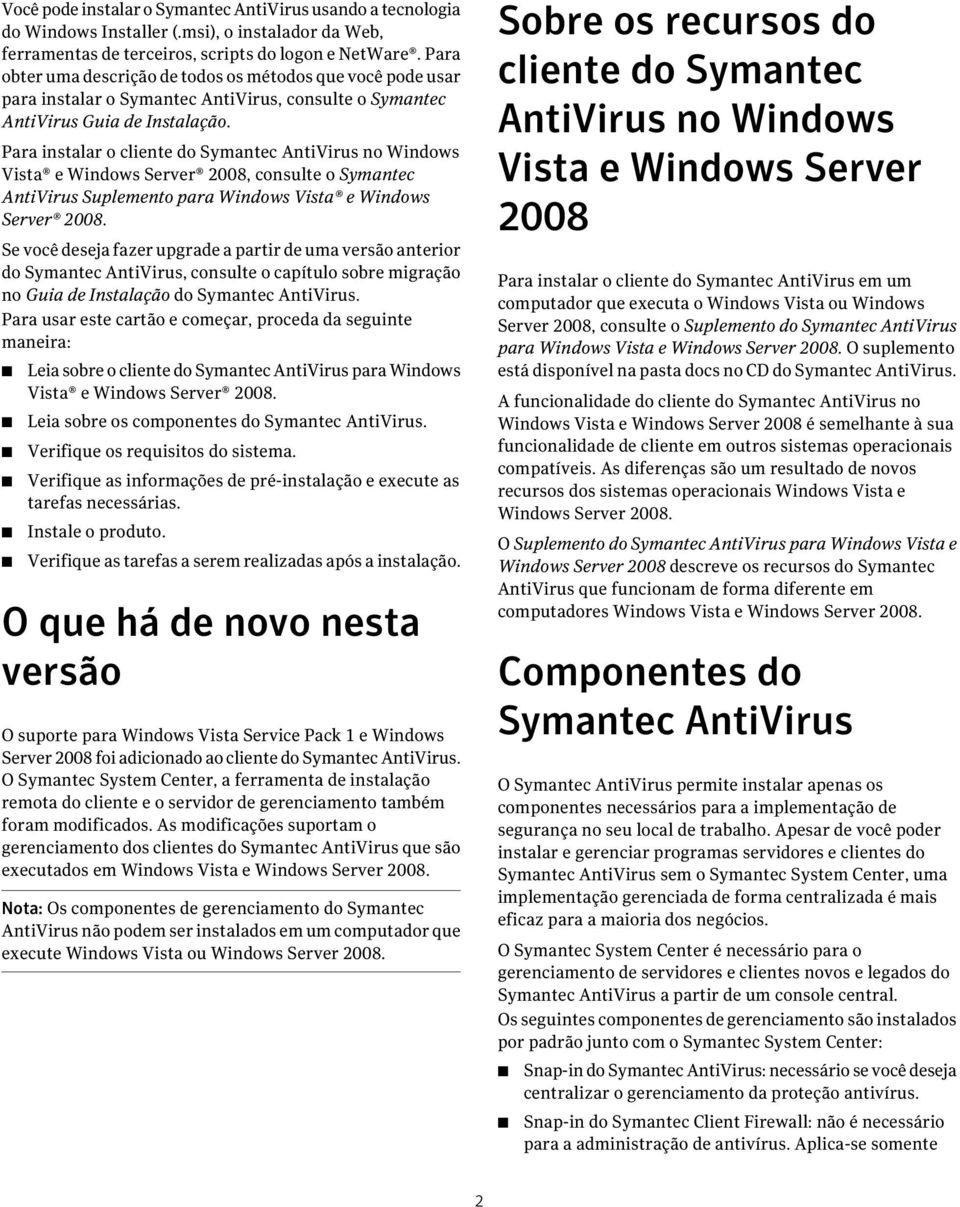 Para instalar o cliente do AntiVirus no Windows Vista e Windows Server 2008, consulte o AntiVirus Suplemento para Windows Vista e Windows Server 2008.