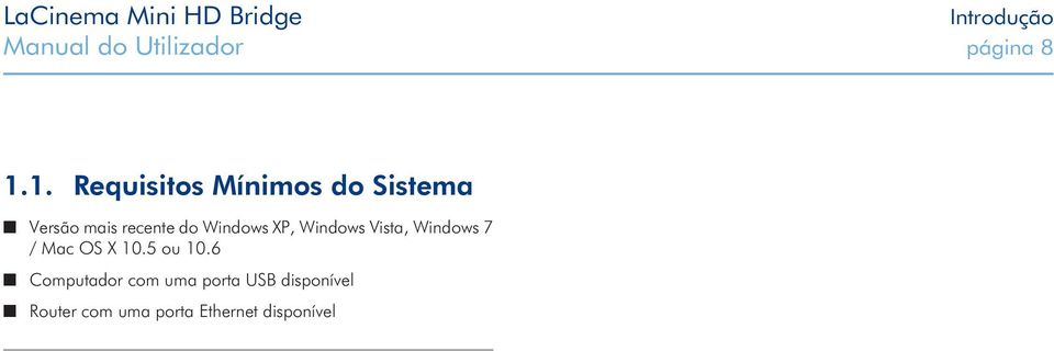 Windows XP, Windows Vista, Windows 7 / Mac OS X 10.5 ou 10.