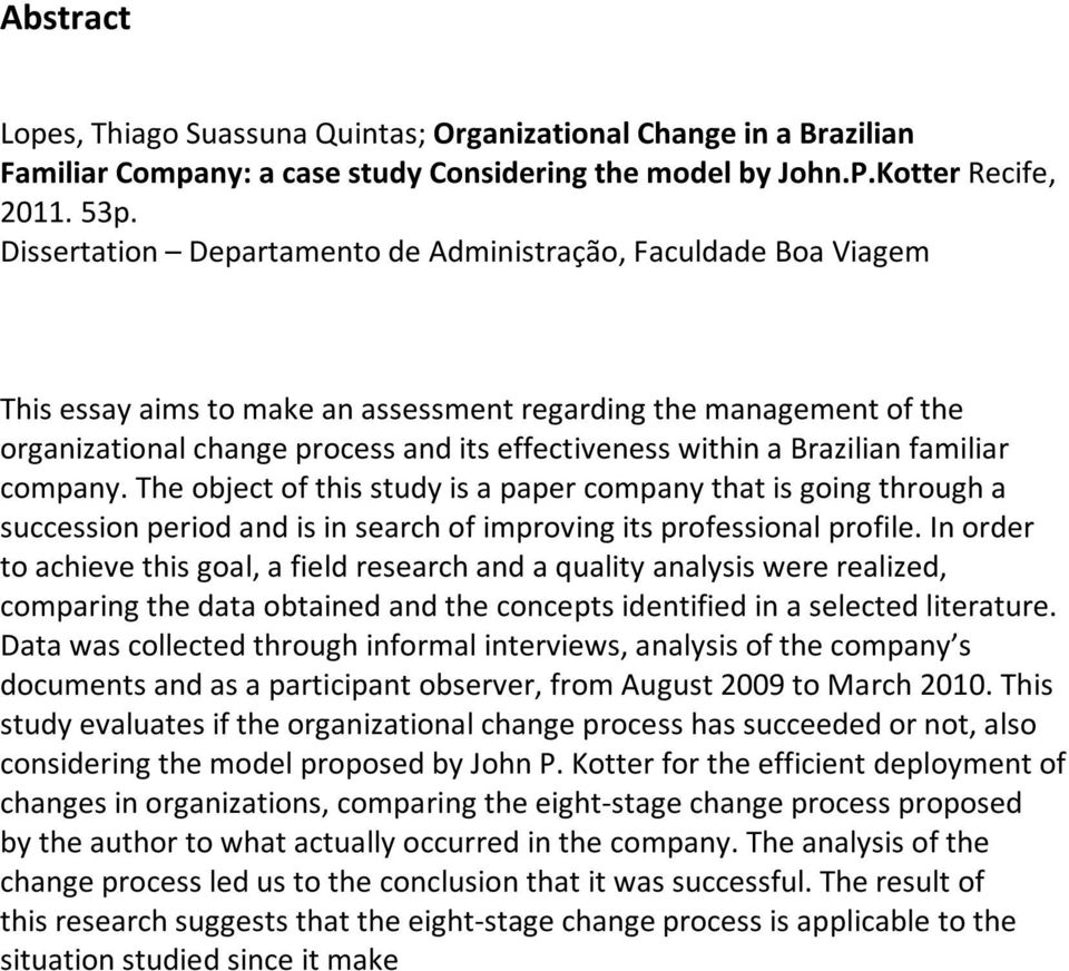 Brazilian familiar company. The object of this study is a paper company that is going through a succession period and is in search of improving its professional profile.