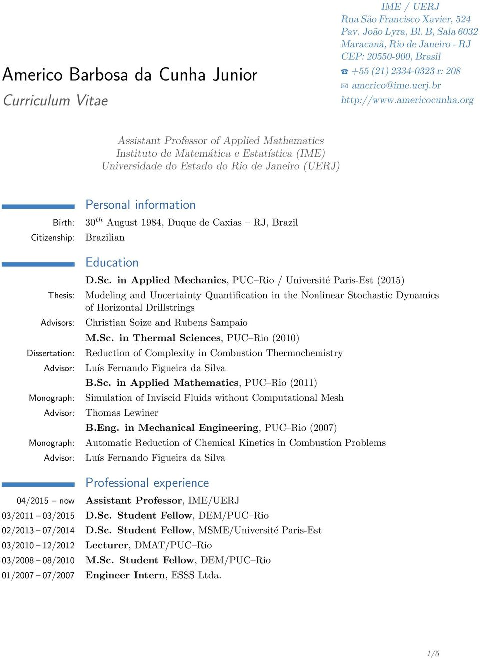 org Assistant Professor of Applied Mathematics Instituto de Matemática e Estatística (IME) Universidade do Estado do Rio de Janeiro (UERJ) Birth: Citizenship: Thesis: Advisors: Dissertation: