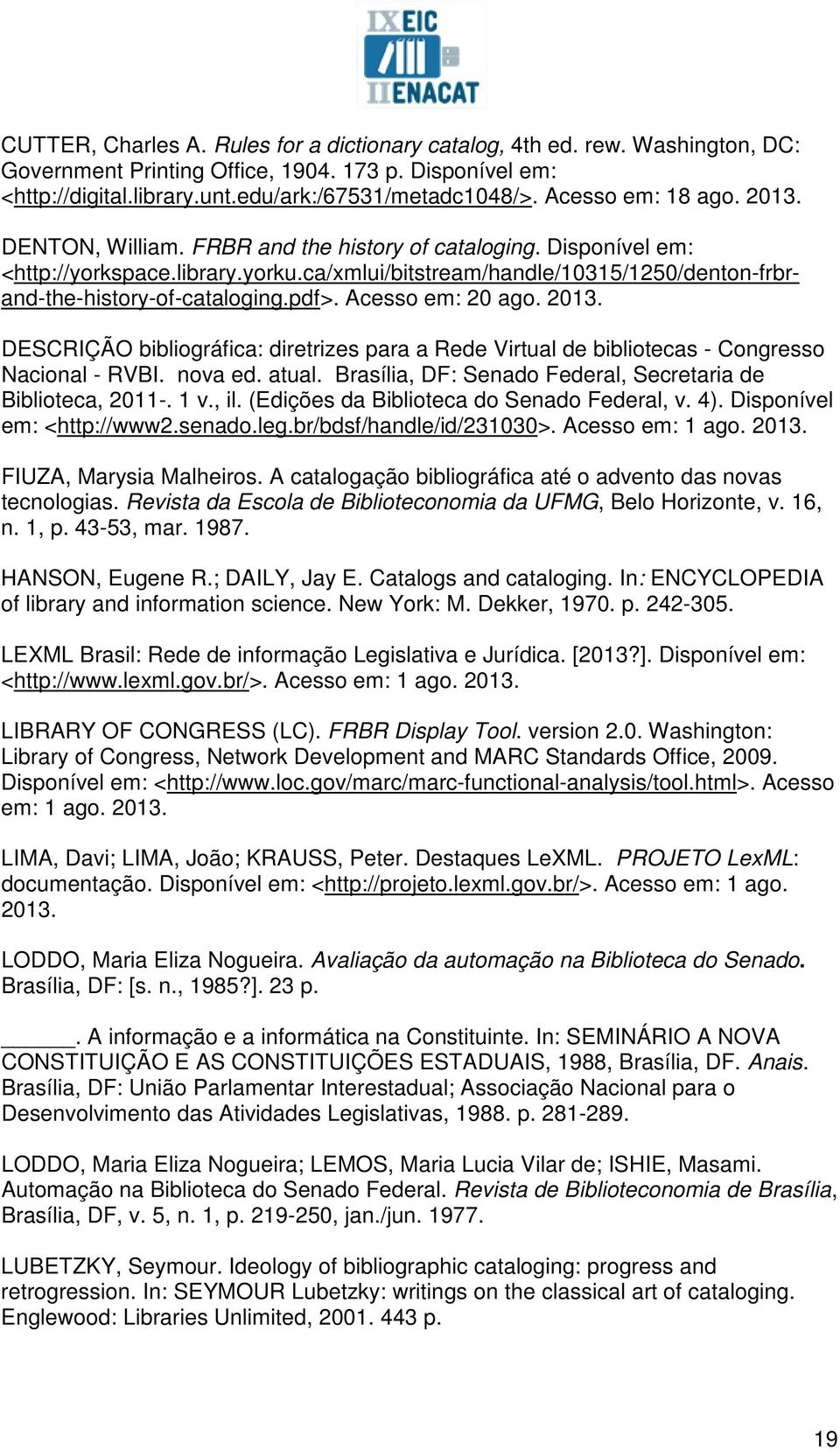 ca/xmlui/bitstream/handle/10315/1250/denton-frbrand-the-history-of-cataloging.pdf>. Acesso em: 20 ago. 2013.