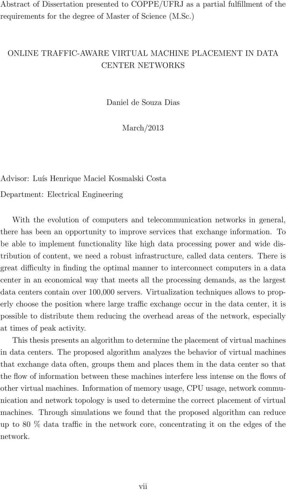 ) ONLINE TRAFFIC-AWARE VIRTUAL MACHINE PLACEMENT IN DATA CENTER NETWORKS Daniel de Souza Dias March/2013 Advisor: Luís Henrique Maciel Kosmalski Costa Department: Electrical Engineering With the