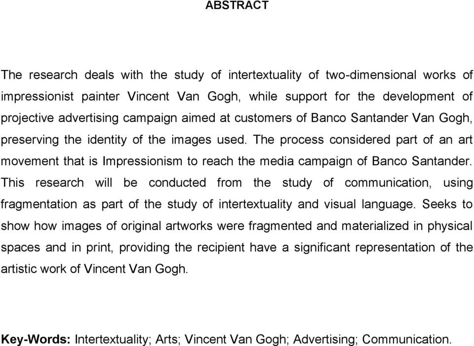 The process considered part of an art movement that is Impressionism to reach the media campaign of Banco Santander.