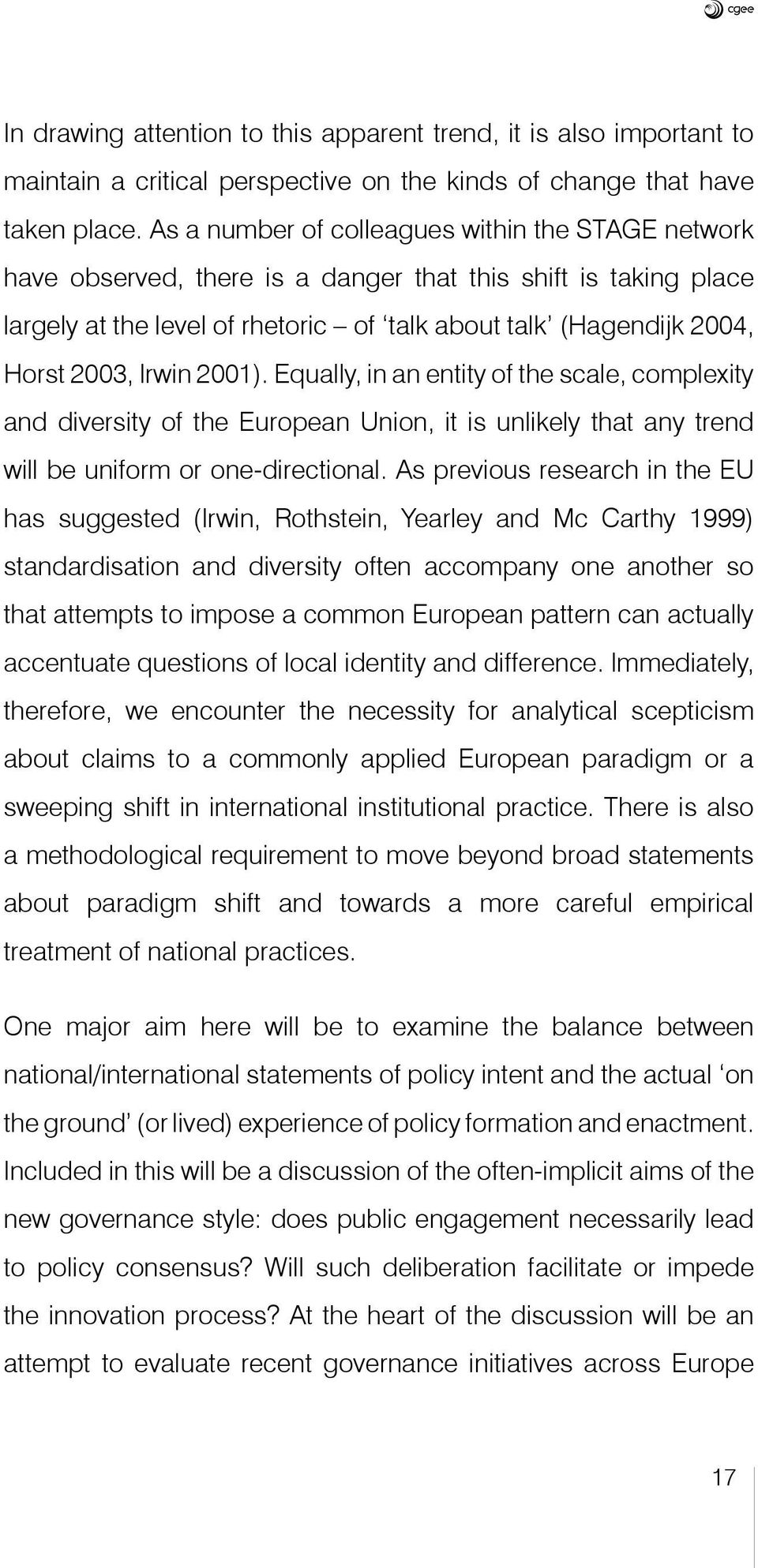 Irwin 2001). Equally, in an entity of the scale, complexity and diversity of the European Union, it is unlikely that any trend will be uniform or one-directional.