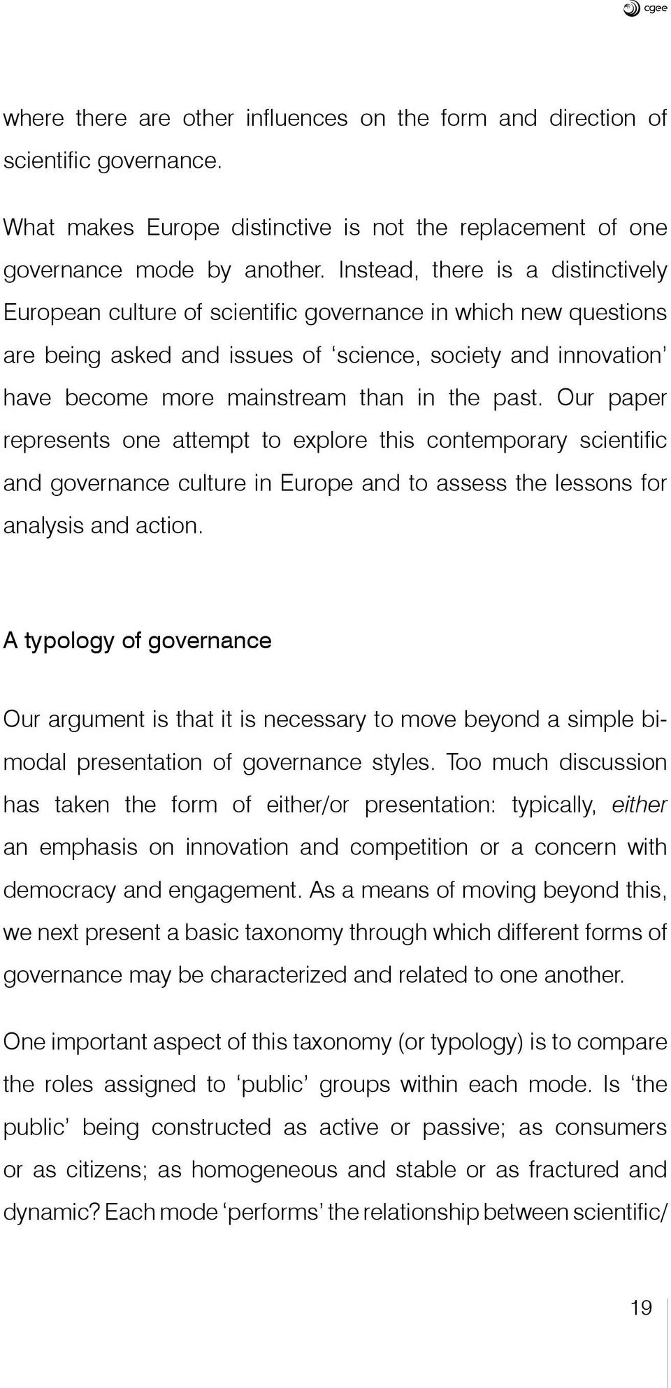 the past. Our paper represents one attempt to explore this contemporary scientific and governance culture in Europe and to assess the lessons for analysis and action.