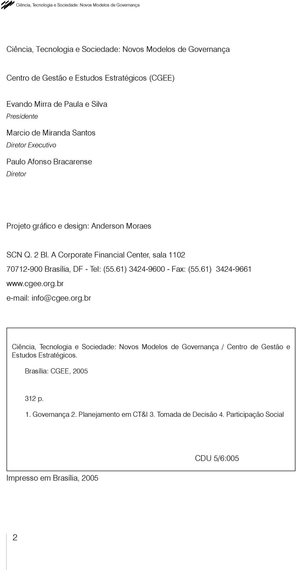 A Corporate Financial Center, sala 1102 70712-900 Brasília, DF - Tel: (55.61) 3424-9600 - Fax: (55.61) 3424-9661 www.cgee.org.