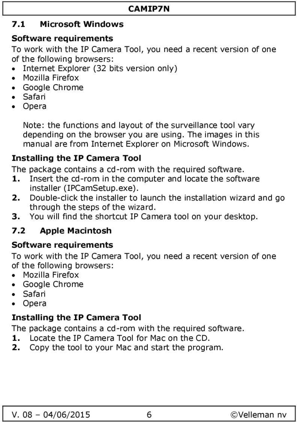 The images in this manual are from Internet Explorer on Microsoft Windows. Installing the IP Camera Tool The package contains a cd-rom with the required software. 1.
