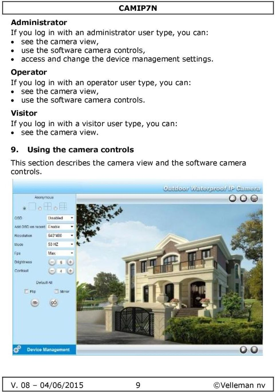 Operator If you log in with an operator user type, you can: see the camera view, use the software camera controls.
