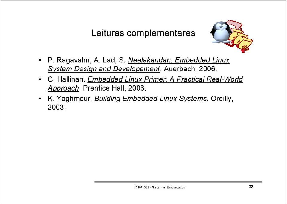 Hallinan. Embedded Linux Primer: A Practical Real-World Approach.