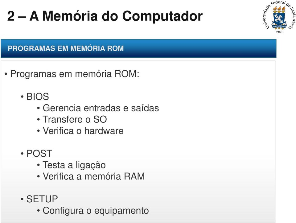 o SO Verifica o hardware POST Testa a ligação