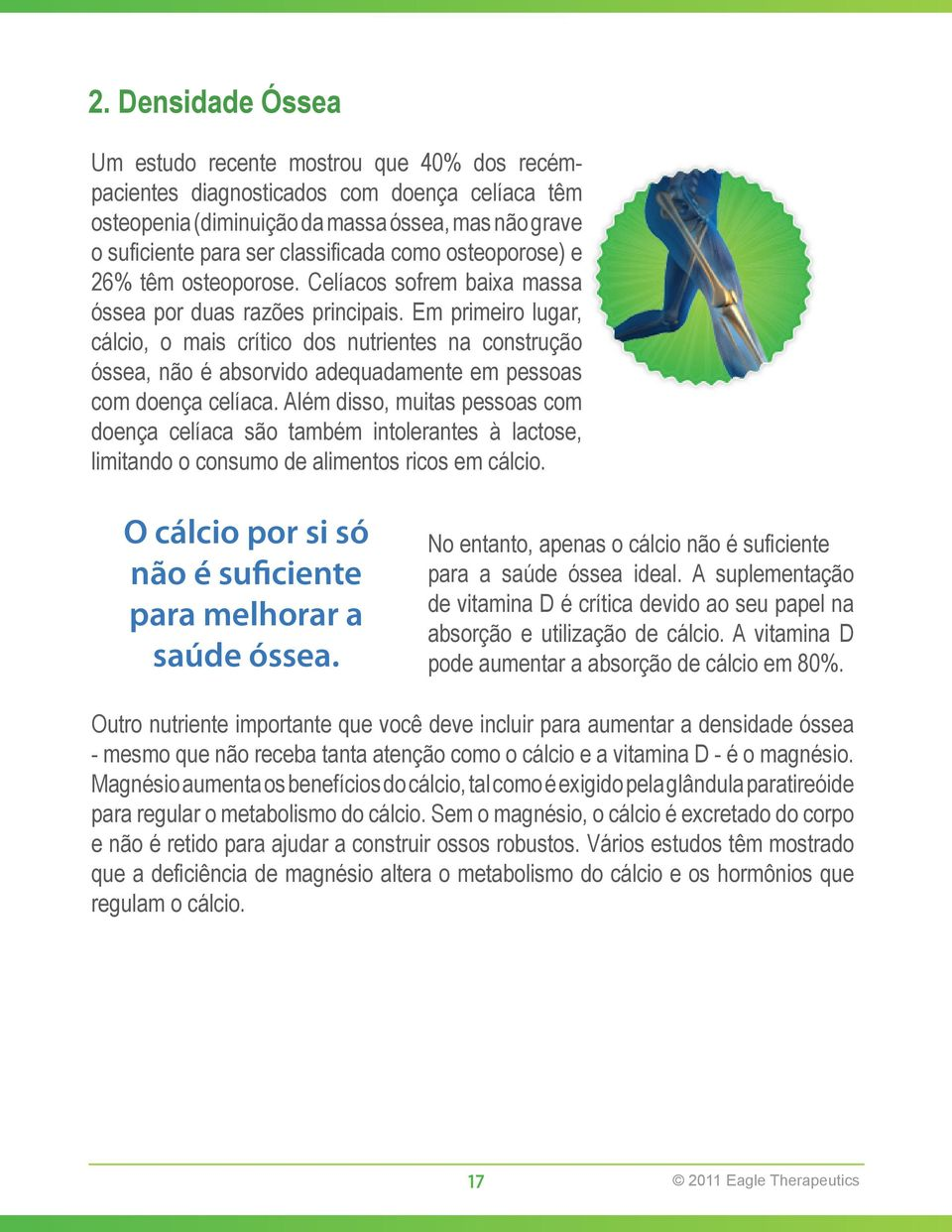 osteoporose) e 26% and 26% têm have osteoporose. osteoporosis. Celíacos Celiacs sofrem suffer baixa from massa óssea low bone por mass duas for razões two main principais. reasons.