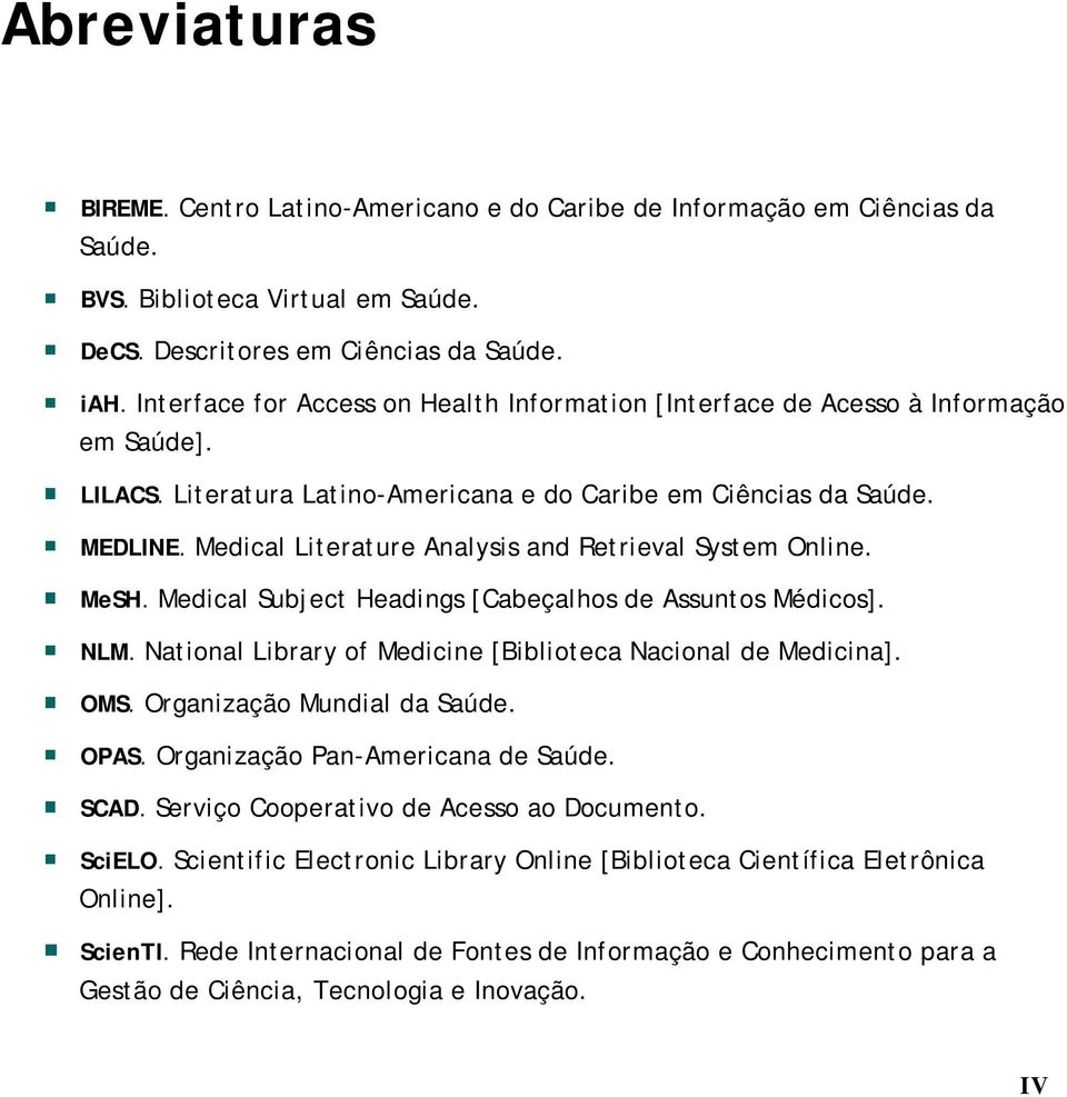 Medical Literature Analysis and Retrieval System Online. MeSH. Medical Subject Headings [Cabeçalhos de Assuntos Médicos]. NLM. National Library of Medicine [Biblioteca Nacional de Medicina]. OMS.