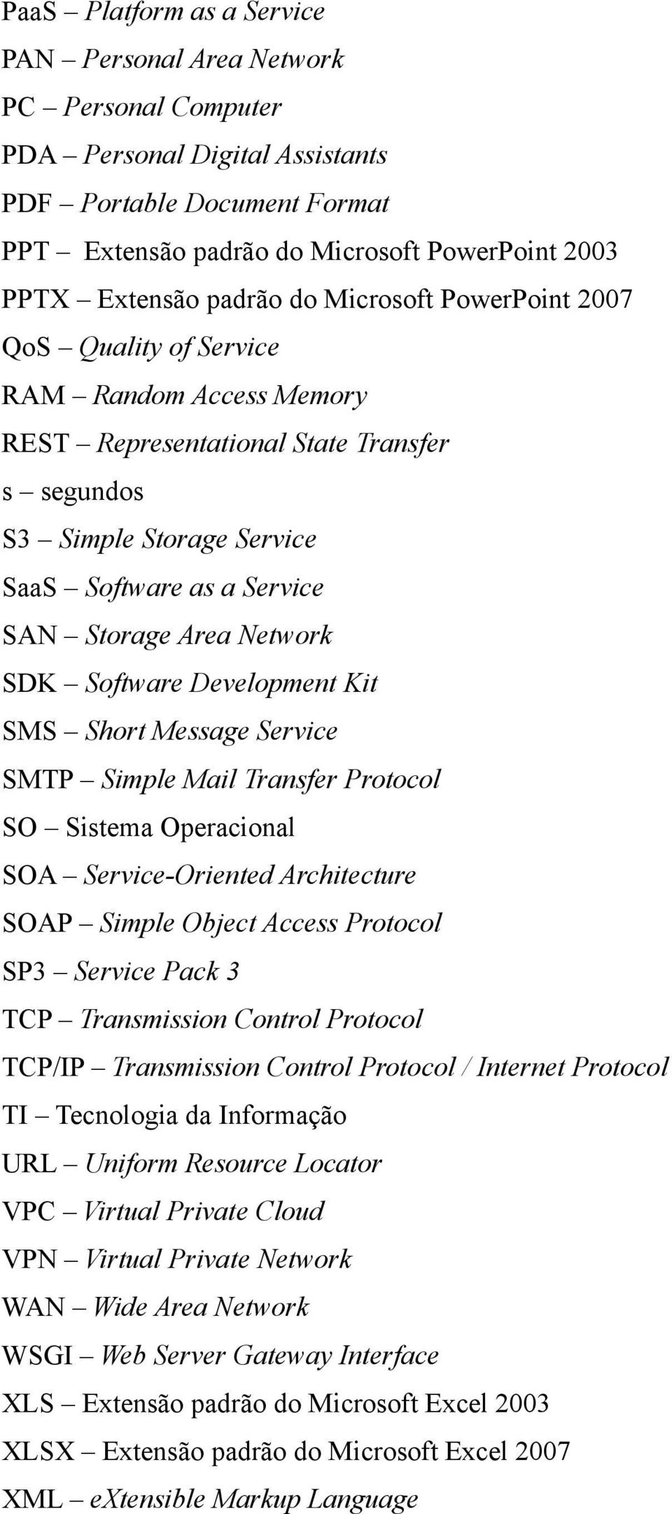 Area Network SDK Software Development Kit SMS Short Message Service SMTP Simple Mail Transfer Protocol SO Sistema Operacional SOA Service-Oriented Architecture SOAP Simple Object Access Protocol SP3