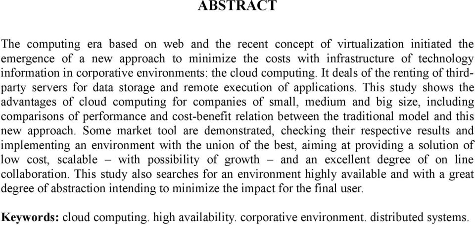 This study shows the advantages of cloud computing for companies of small, medium and big size, including comparisons of performance and cost-benefit relation between the traditional model and this