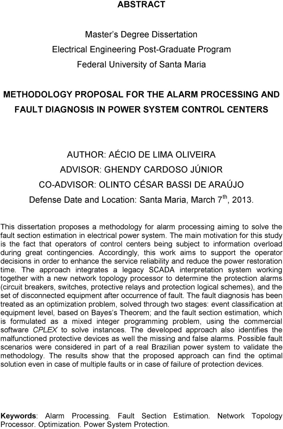 This dissertation proposes a methodology for alarm processing aiming to solve the fault section estimation in electrical power system.