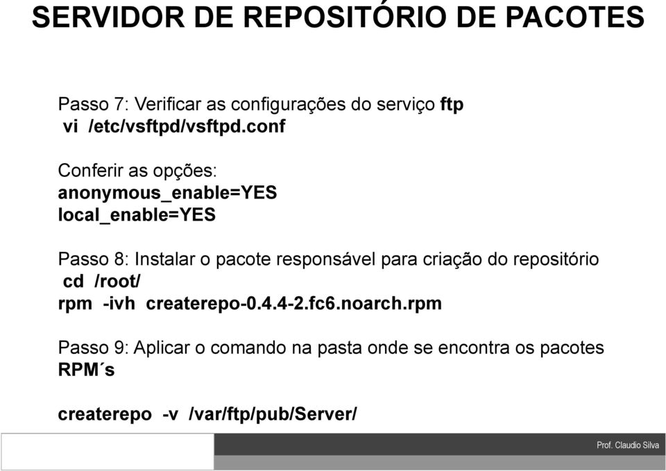 conf Conferir as opções: anonymous_enable=yes local_enable=yes Passo 8: Instalar o pacote