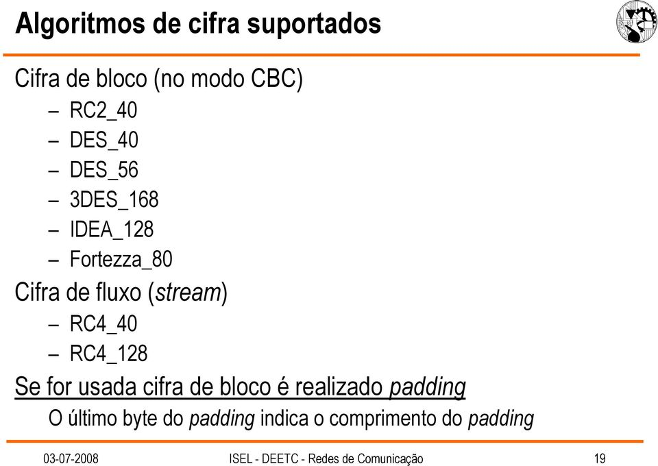 Se for usada cifra de bloco é realizado padding O último byte do padding