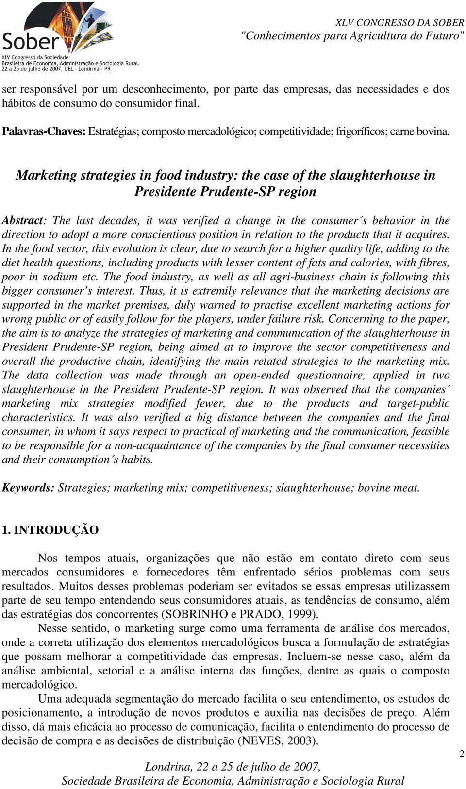 Marketing strategies in food industry: the case of the slaughterhouse in Presidente Prudente-SP region Abstract: The last decades, it was verified a change in the consumer s behavior in the direction