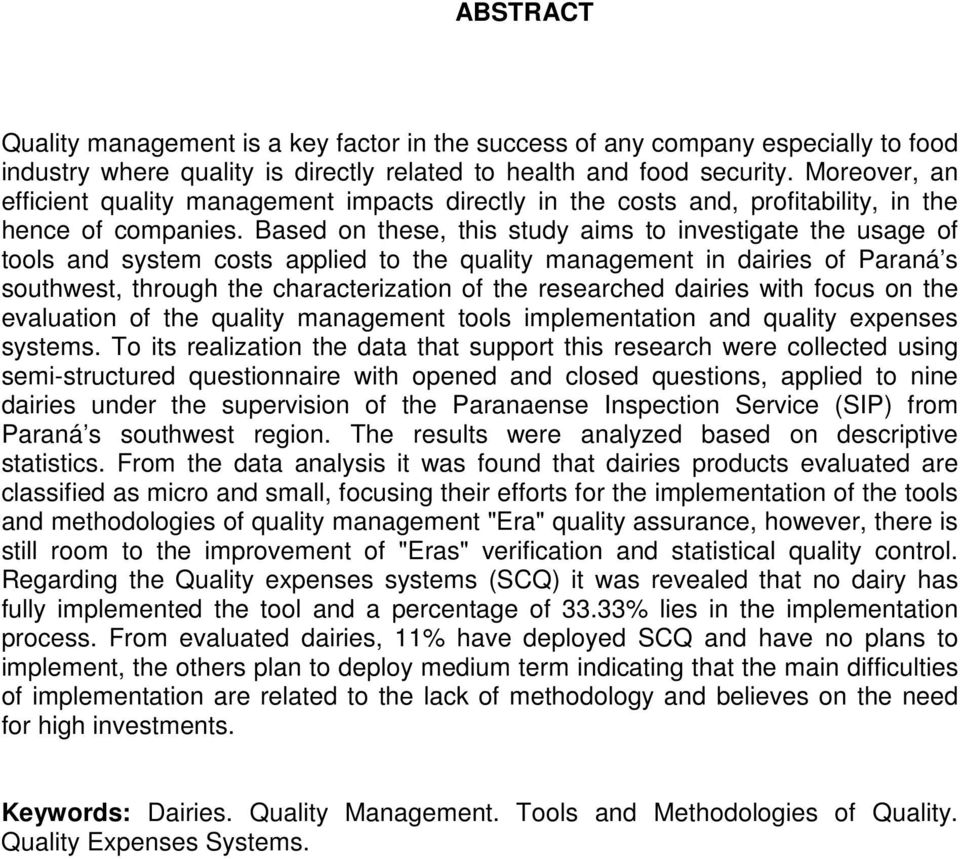 Based on these, this study aims to investigate the usage of tools and system costs applied to the quality management in dairies of Paraná s southwest, through the characterization of the researched