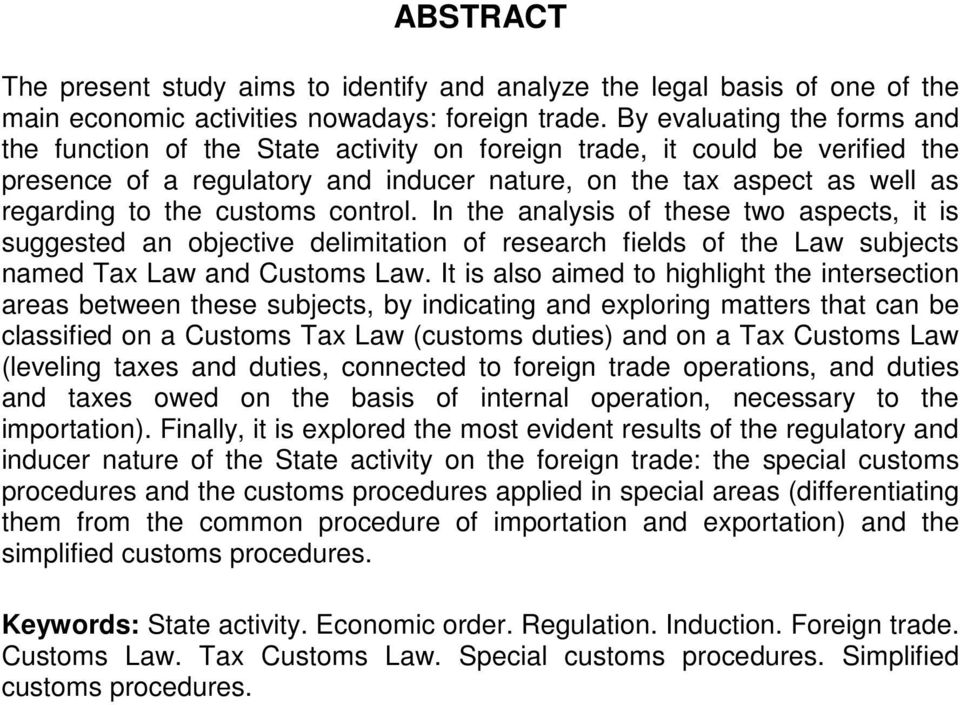 customs control. In the analysis of these two aspects, it is suggested an objective delimitation of research fields of the Law subjects named Tax Law and Customs Law.